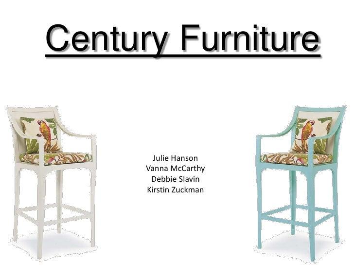 Century Furniture        Julie Hanson      Vanna McCarthy       Debbie Slavin      Kirstin Zuckman