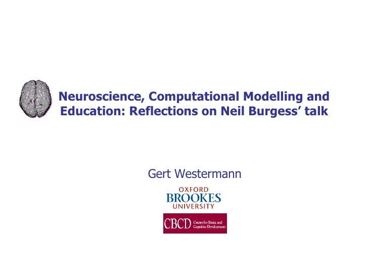 Neuroscience, Computational Modelling and Education: Reflections on Neil Burgess' talk Gert Westermann