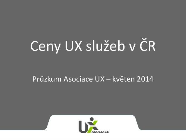 Ceny UX služeb v ČR Průzkum Asociace UX – květen 2014