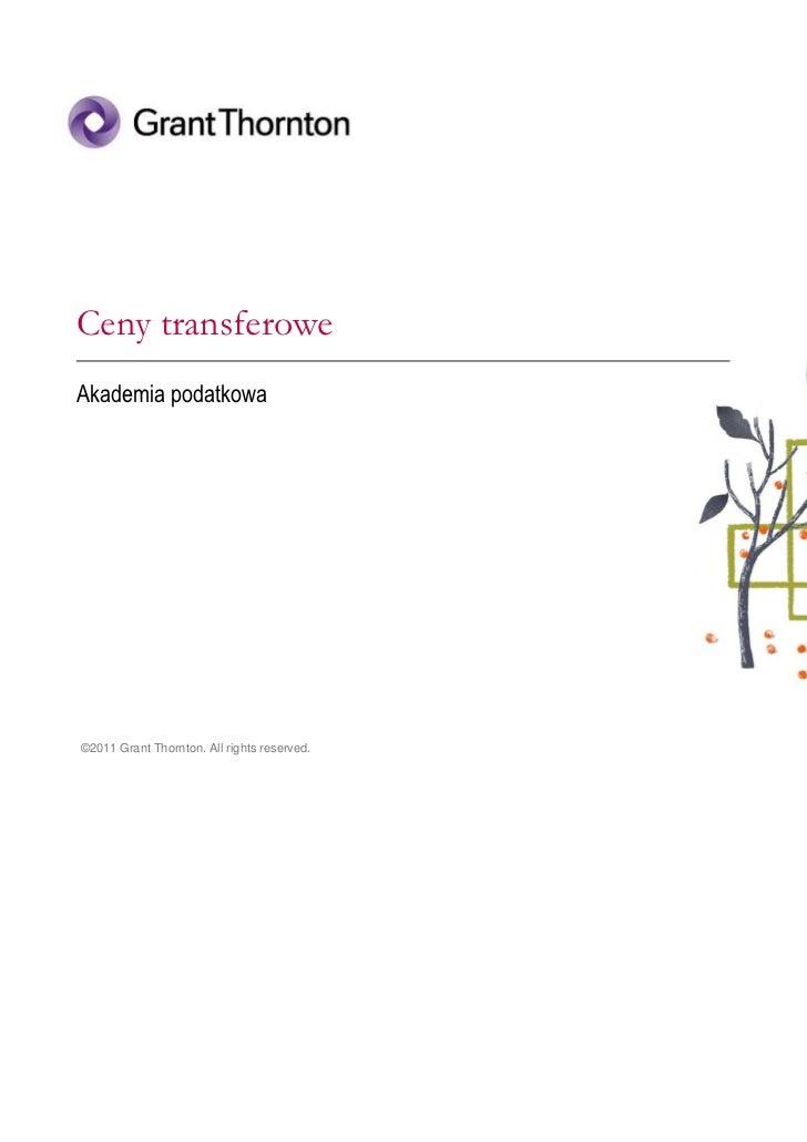 Ceny transferoweAkademia podatkowa©2011 Grant Thornton. All rights reserved.