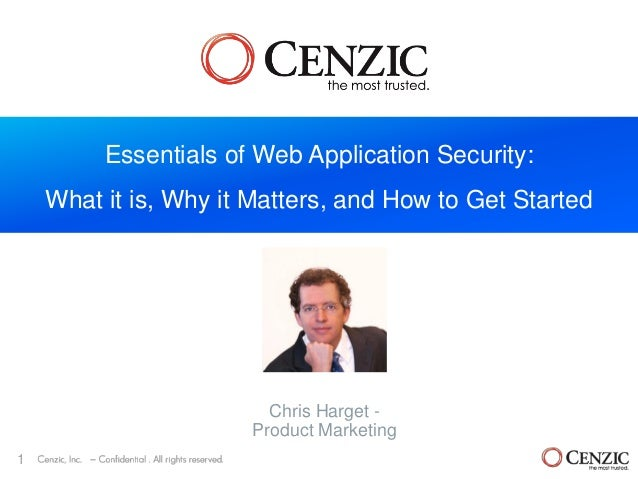 1 Essentials of Web Application Security: What it is, Why it Matters, and How to Get Started Chris Harget - Product Market...