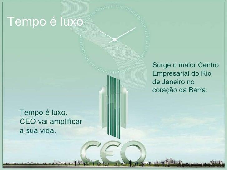 Tempo é luxo Surge o maior Centro Empresarial do Rio de Janeiro no coração da Barra. Tempo é luxo. CEO vai amplificar a su...