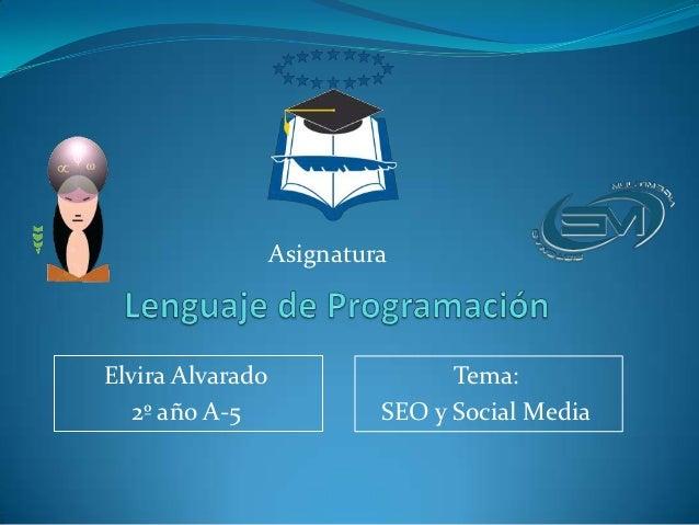 AsignaturaElvira Alvarado                  Tema:  2º año A-5               SEO y Social Media