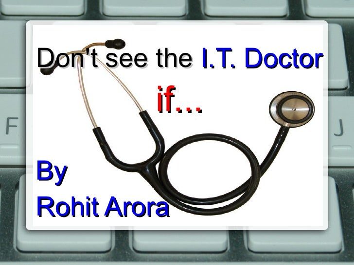 Don't see the   I.T. Doctor if... By Rohit Arora