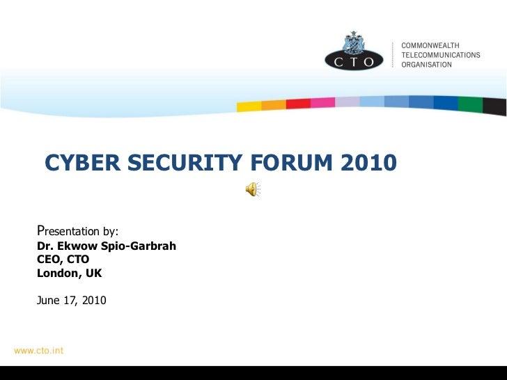 CYBER SECURITY FORUM 2010 P resentation by: Dr. Ekwow Spio-Garbrah CEO, CTO London, UK June 17, 2010