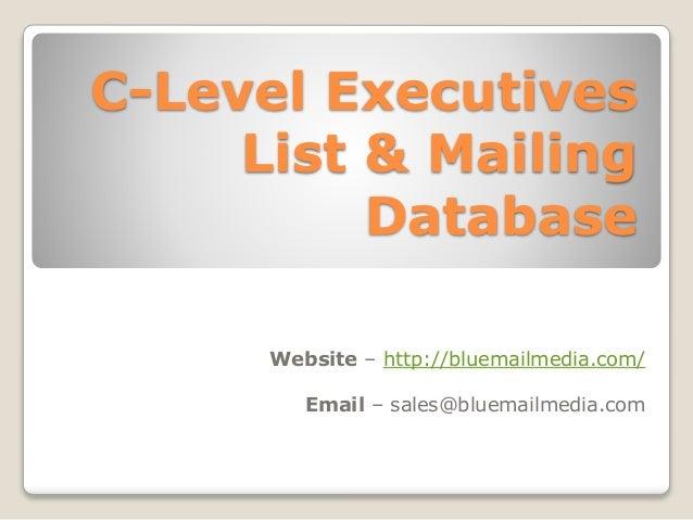 C-Level Executives List & Mailing Database Website – http://bluemailmedia.com/ Email – sales@bluemailmedia.com