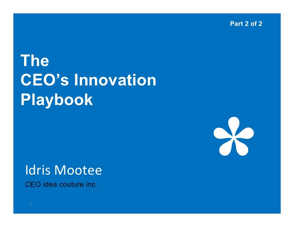 Part 2 of 2     The CEO's Innovation Playbook    Idris Mootee CEO idea couture inc.   1