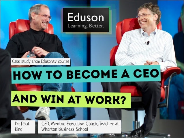 Case study from Eduson.tv course  How to become a CeO And win at work? Dr. Paul King  CEO, Mentor, Executive Coach, Teache...