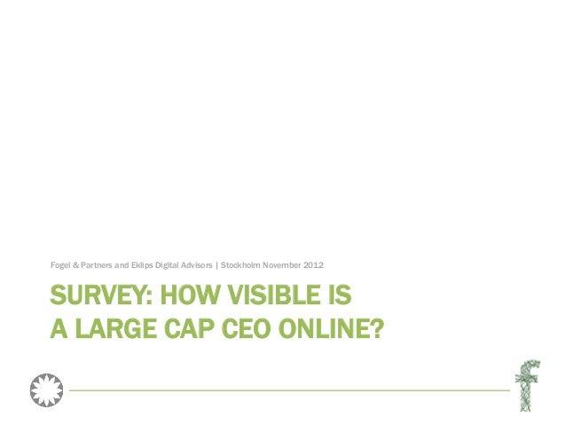 Fogel & Partners and Eklips Digital Advisors | Stockholm November 2012SURVEY: HOW VISIBLE ISA LARGE CAP CEO ONLINE?
