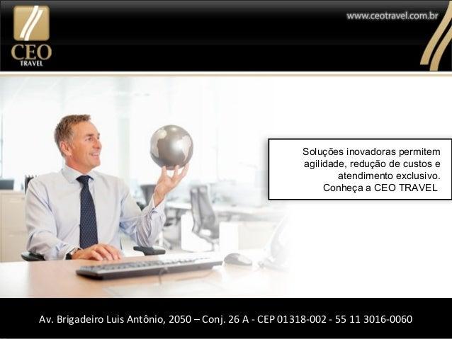Entre em contato com a CEO TRAVEL através do e-mail ceotravel@ceotravel.com.br ou telefone (11) 3529-0990. Av. Brigadeiro ...