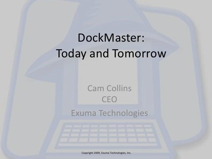 DockMaster:Today and Tomorrow<br />Cam CollinsCEO<br />Exuma Technologies<br />