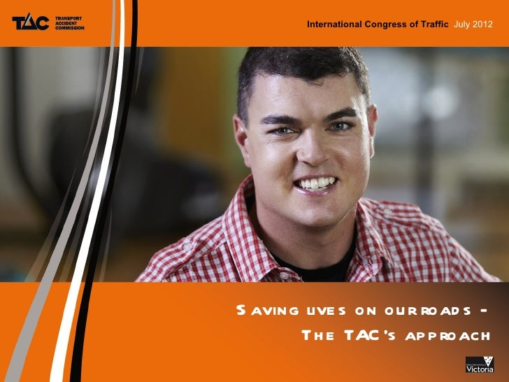 International Congress of Traffic July 2012S aving live s on ou r road s -       Th e TAC 's ap p roach