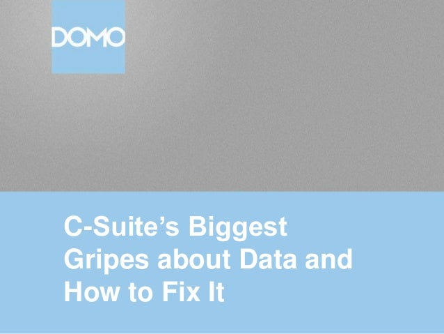C-Suite's Biggest Gripes about Data and How to Fix It