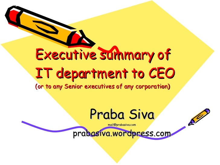 Executive summary of IT department to CEO  (or to any Senior executives of any corporation) Praba Siva [email_address] pra...