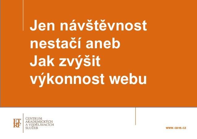 Jen návštěvnost nestačí aneb Jak zvýšit výkonnost webu www.cavs.cz