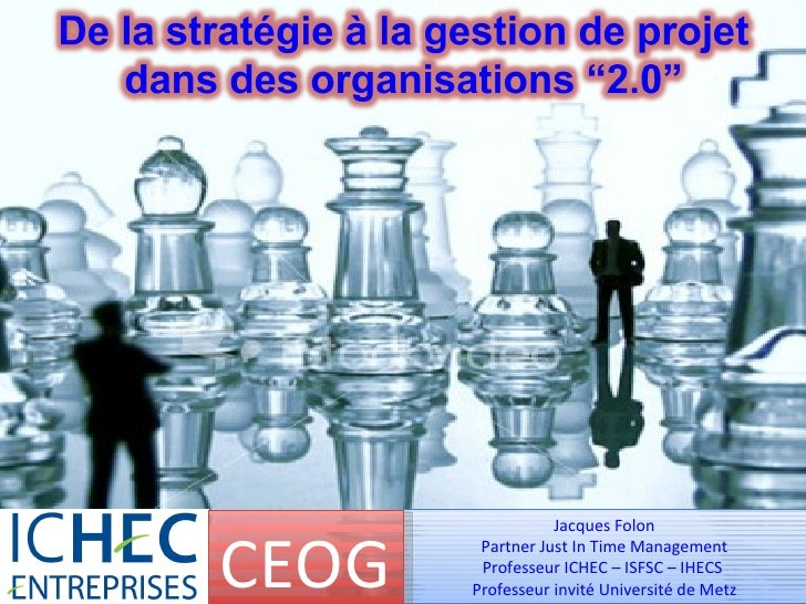 Jacques Folon Partner Just In Time Management Professeur ICHEC – ISFSC – IHECS  Professeur invité Université de Metz CEOG