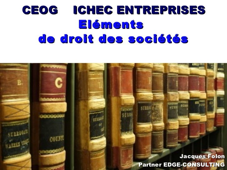 <ul><li>Jacques Folon </li></ul><ul><li>Partner EDGE-CONSULTING </li></ul><ul><li>Professeur ICHEC – ISFSC – IHECS </li></...