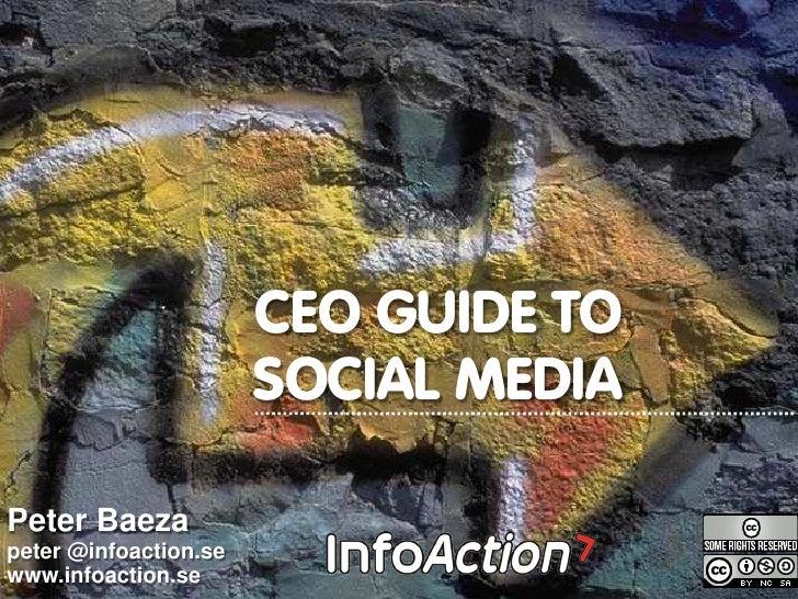 CEO GUIDE TO                        SOCIAL MEDIA  Peter Baeza peter @infoaction.se www.infoaction.se