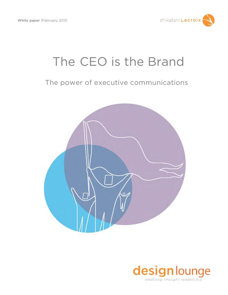 White paper  February 2010                       The CEO is the Brand               The power of executive communications