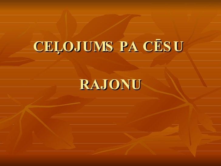 CEĻOJUMS PA CĒSU  RAJONU