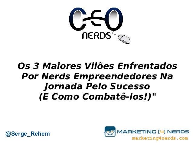 """Os 3 Maiores Vilões Enfrentados Por Nerds Empreendedores Na Jornada Pelo Sucesso (E Como Combatê-los!)"""" @Serge_Rehem marke..."""