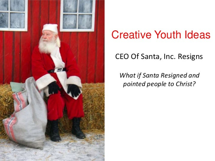 Creative Youth IdeasCEO Of Santa, Inc. Resigns What if Santa Resigned and  pointed people to Christ?