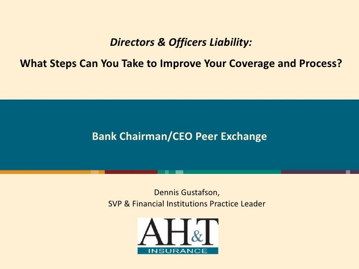 Directors & Officers Liability:What Steps Can You Take to Improve Your Coverage and Process?             Bank Chairman/CEO...