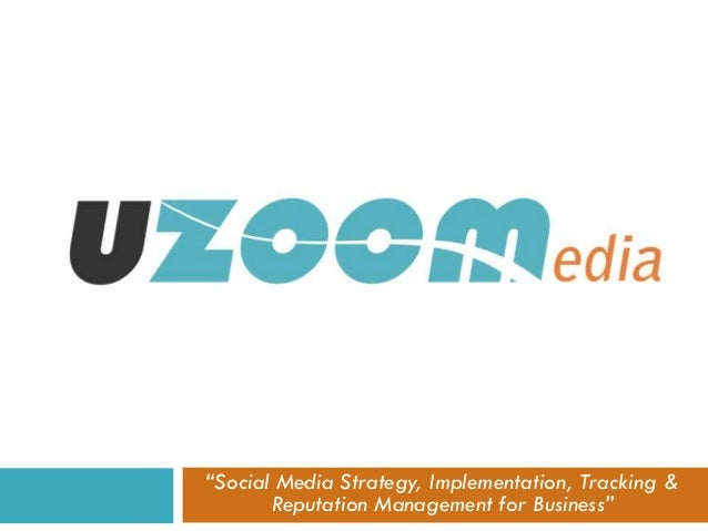 """""""Social Media Strategy, Implementation, Tracking &       Reputation Management for Business"""""""