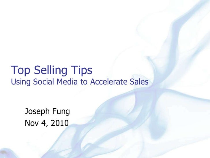 Top Selling TipsUsing Social Media to Accelerate Sales<br />Joseph Fung<br />Nov 4, 2010<br />