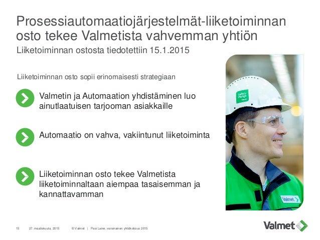 Prosessiautomaatiojärjestelmät-liiketoiminnan osto tekee Valmetista vahvemman yhtiön Liiketoiminnan ostosta tiedotettiin 1...