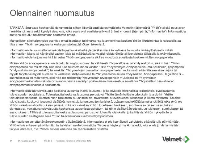 Olennainen huomautus © Valmet   Pasi Laine, varsinainen yhtiökokous 201527. maaliskuuta, 201527 TÄRKEÄÄ: Seuraava koskee t...