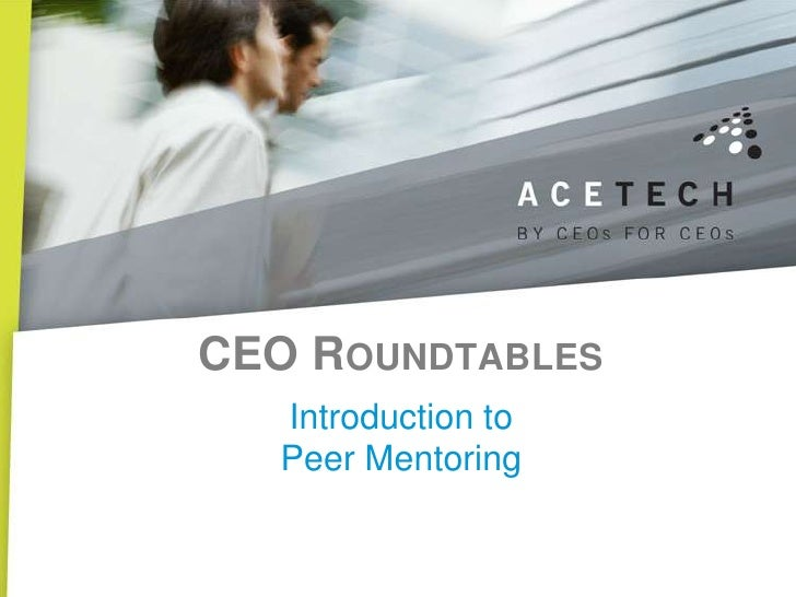 CEO ROUNDTABLES   Introduction to   Peer Mentoring