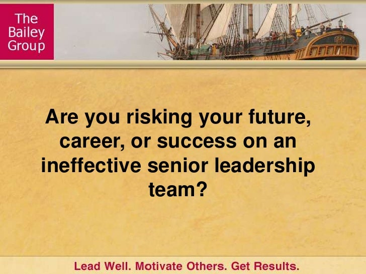 Are you risking your future, career, or success on an ineffective senior leadership team?<br />