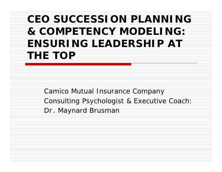 CEO SUCCESSION PLANNING & COMPETENCY MODELING: ENSURING LEADERSHIP AT THE TOP     Camico Mutual Insurance Company   Consul...