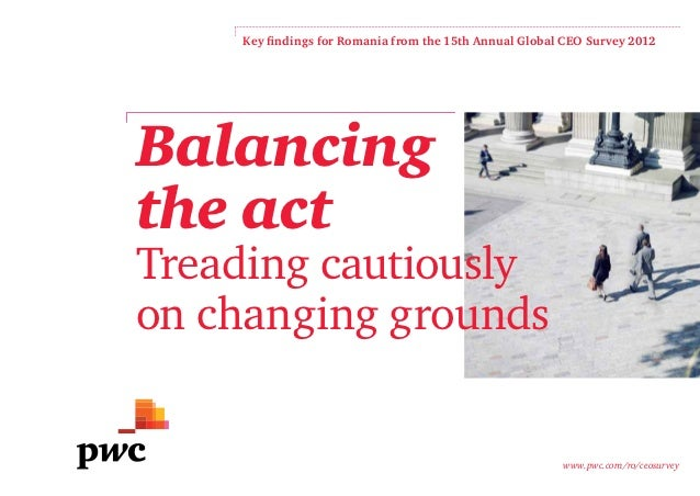 Key findings for Romania from the 15th Annual Global CEO Survey 2012Balancingthe actTreading cautiouslyon changing grounds...