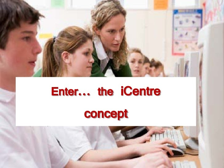 Learning in an iCentre    Students actively engage with diverse and often     conflicting sources of information and ideas...