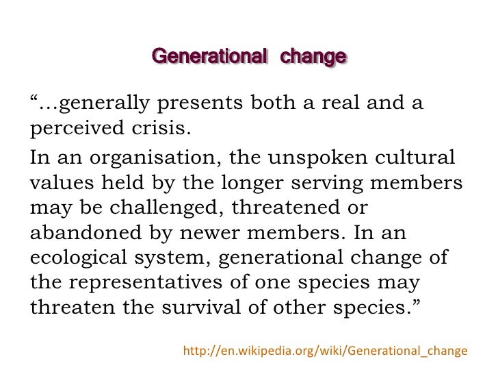 """Generational change """"…generally presents both a real and a perceived crisis. In an organisation, the unspoken cultural val..."""