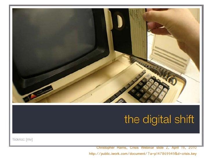 Christopher Harris, Crisis Webinar slide 2, April 19, 2010 http://public.iwork.com/document/?a=p147869949&d=crisis.key