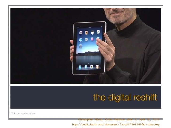 Christopher Harris, Crisis Webinar slide 3, April 19, 2010 http://public.iwork.com/document/?a=p147869949&d=crisis.key