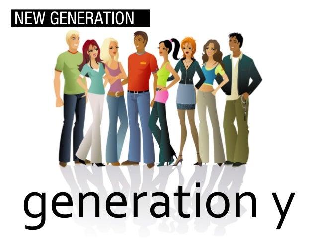 NEW GENERATION  generation  y
