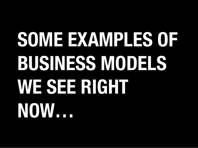 SOME EXAMPLES OF BUSINESS MODELS WE SEE RIGHT NOW…