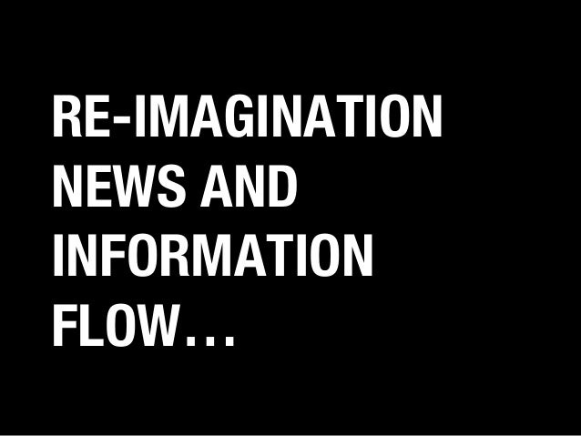 RE-IMAGINATION NEWS AND INFORMATION FLOW…