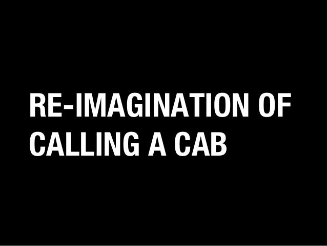 RE-IMAGINATION OF CALLING A CAB