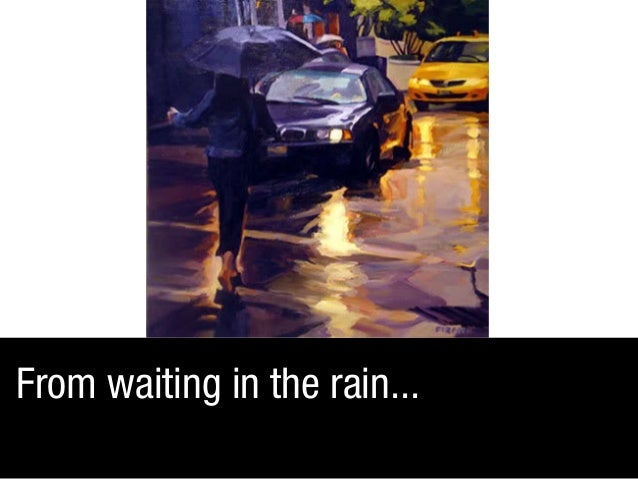 From waiting in the rain...