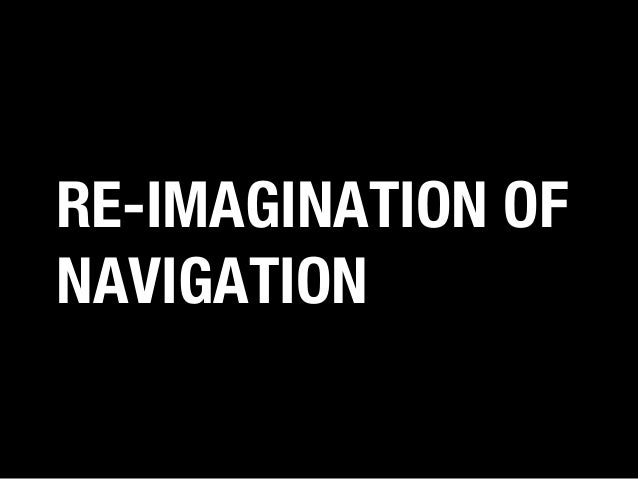 RE-IMAGINATION OF NAVIGATION