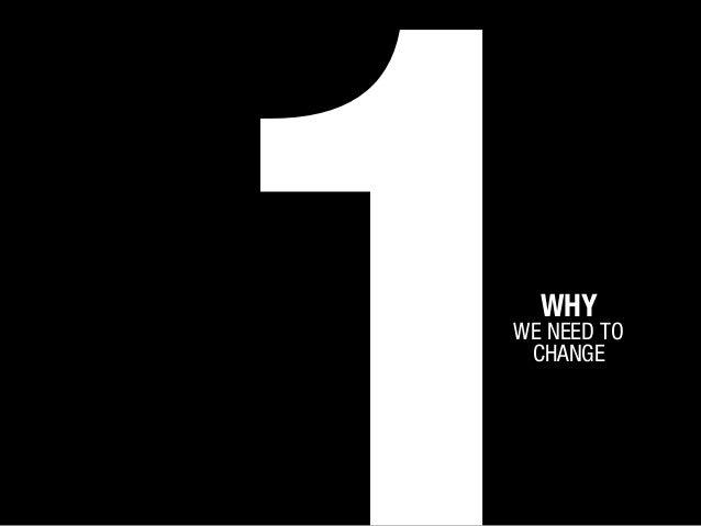 WHY  WE NEED TO CHANGE