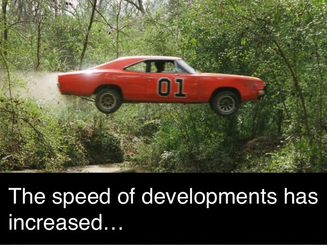 The speed of developments has increased…!
