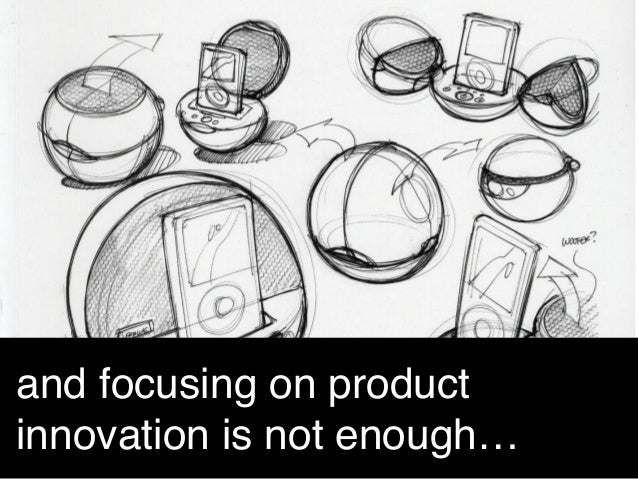 and focusing on product innovation is not enough… !