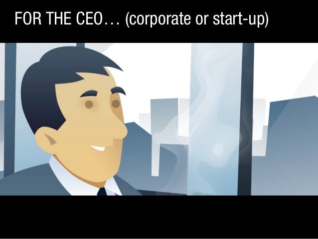 FOR THE CEO… (corporate or start-up)