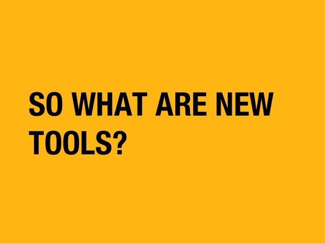 SO WHAT ARE NEW TOOLS?